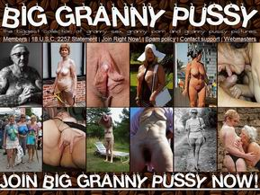 Big Granny Pussy: Come and join now the world's largest and most original old granny site on the web!